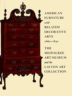American Furniture with Related Decorative Arts, 1660-1830: The Milwaukee Art Museum and the Layton Art Collection 9781555950682