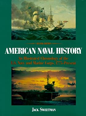 American Naval History: An Illustrated Chronology of the U.S. Navy and Marine Corps, 1775-Present 9781557507853