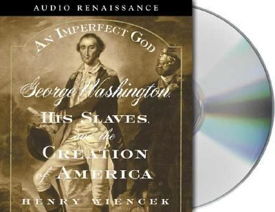 An Imperfect God: George Washington, His Slaves, and the Creation of America 9781559279277