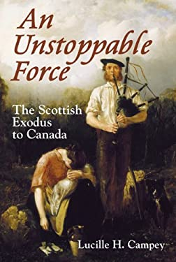 An Unstoppable Force: The Scottish Exodus to Canada 9781550028119