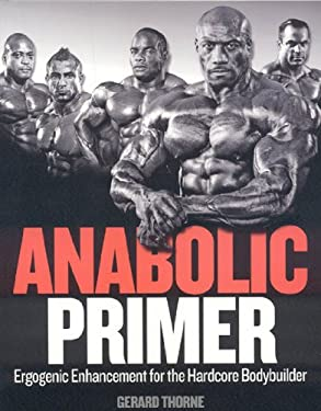 Anabolic Primer: Ergogenic Enhancement for Hardcore Bodybuilders