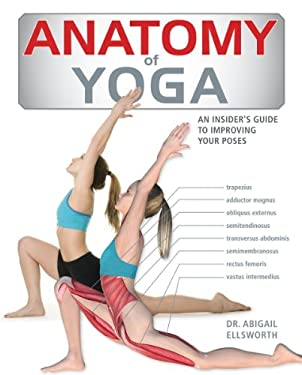 Anatomy of Yoga: An Instructor's Inside Guide to Improving Your Poses 9781554077663