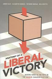 Anatomy of a Liberal Victory: Making Sense of the Vote in the 2000 Canadian Election