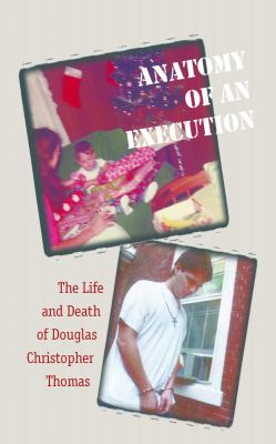 Anatomy of an Execution: The Life and Death of Douglas Christopher Thomas 9781555537135