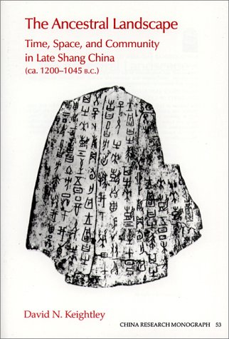 Ancestral Landscape: Time, Space, and Community in Late Shang China, Ca. 1200-1045 B.C (China Research Monograph 53)