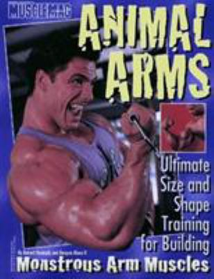 Animal Arms: Ultimate Size and Shape Training for Building Monstrous Arm Muscles 9781552100042