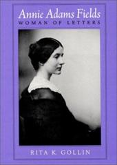 Annie Adams Fields: Woman of Letters 6907064