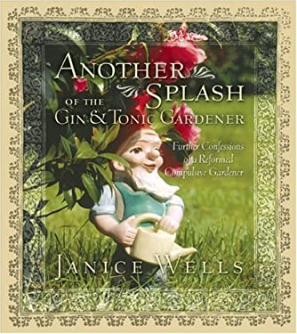 Another Splash of the Gin & Tonic Gardener: Further Confessions of a Reformed Compulsive Gardener 9781552639917