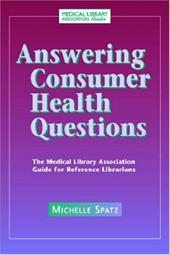 Answering Consumer Health Questions: The Medical Library Association Guide for Reference Librarians