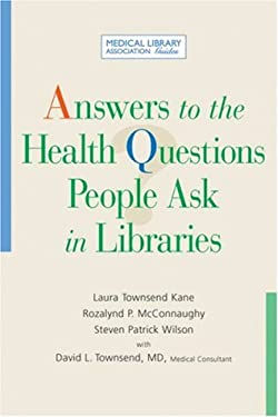 Answers to the Health Questions People Ask in Libraries: A Medical Library Association Guide 9781555706425