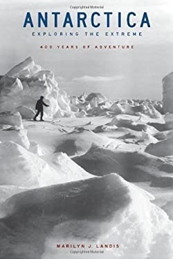 Antarctica: Exploring the Extreme: 400 Years of Adventure 9781556524288