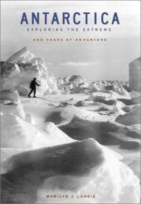 Antarctica: Exploring the Extreme: 400 Years of Adventure 9781556524806