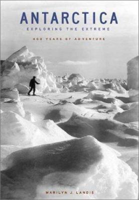 Antarctica: Exploring the Extreme: 400 Years of Adventure 9781556524806