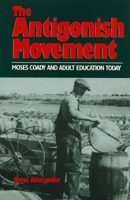 Antigonish Movement: Moses Coady and Adult Education Today 9781550770803