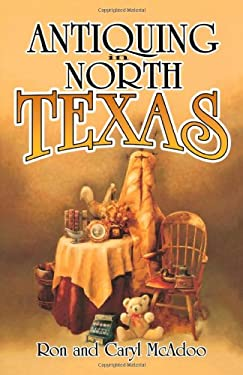 Antiquing in North Texas: A Guide to Antique Shops, Malls, and Flea Markets 9781556226946
