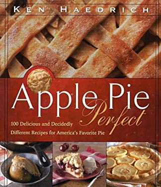Apple Pie Perfect: 100 Delicious and Decidedly Different Recipes for America's Favorite Pie 9781558322240