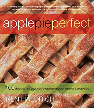 Apple Pie Perfect: 100 Delicious and Decidedly Different Recipes for America's Favorite Pie 9781558322257