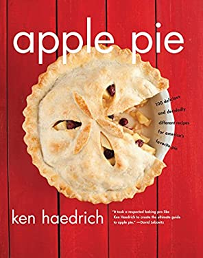 Apple Pie: 100 Delicious and Decidedly Different Recipes for America's Favorite Pie 9781558327429