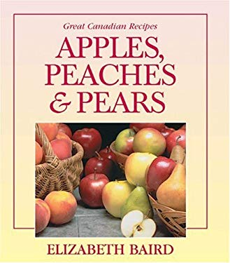 Apples, Peaches and Pears: Great Canadian Recipes 9781550288339
