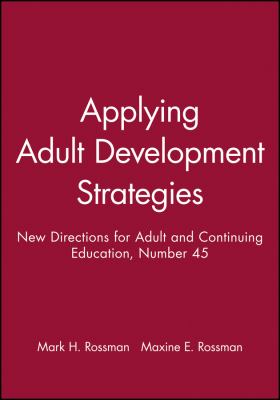 Applying Adult Development Strategies: New Directions for Adult and Continuing Education 9781555428204