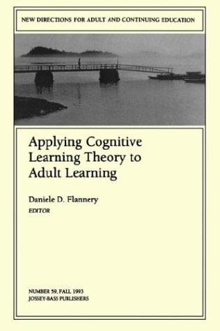 Applying Cognitive Learning Theory to Adult Learning: New Directions for Adult and Continuing Education 9781555427160