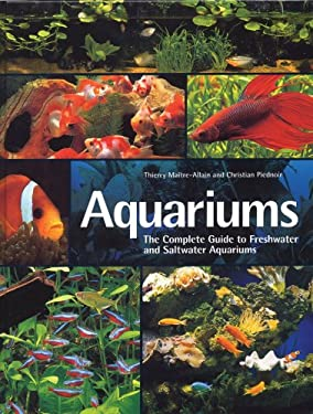 Aquariums: The Complete Guide to Freshwater and Saltwater Aquariums 9781554074624