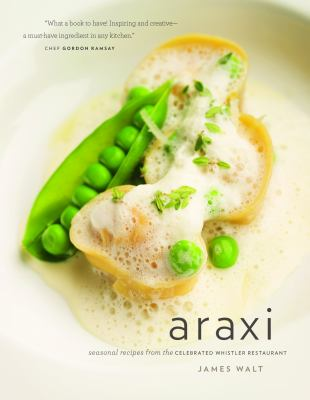 Araxi: Seasonal Recipes from the Celebrated Whistler Restaurant 9781553653677