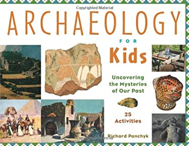 Archaeology for Kids: Uncovering the Mysteries of Our Past, 25 Activities 9781556523953