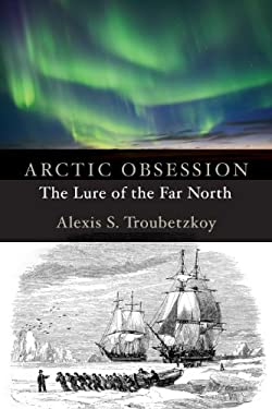 Arctic Obsession: The Lure of the Far North 9781554888559