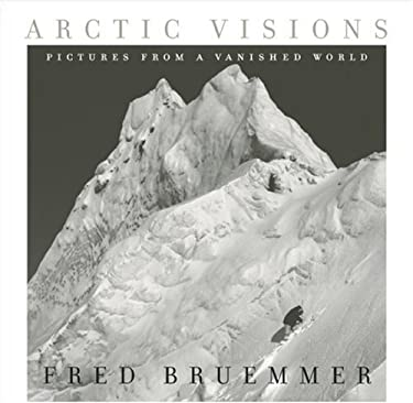 Arctic Visions: Pictures from a Vanished World 9781554700929