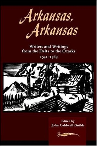 Arkansas, Arkansas: Writers and Writings from the Delta to the Ozarks Vol. 1 9781557285232