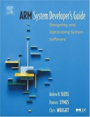 Arm System Developer's Guide: Designing and Optimizing System Software 9781558608740