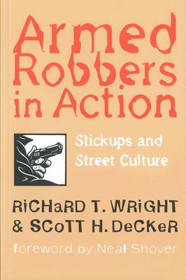 Armed Robbers in Action Armed Robbers in Action Armed Robbers in Action Armed Robbers in Action Armed Robbers in: Stickups and Street Culture Stickups 9781555533236