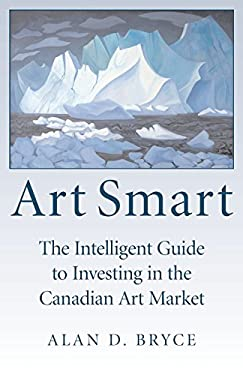 Art Smart: The Intelligent Guide to Investing in the Canadian Art Market 9781550026764