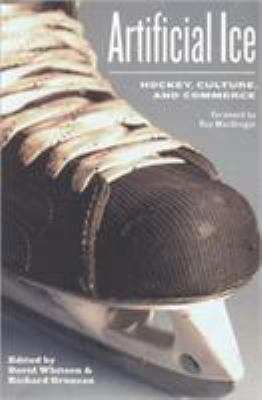 Artificial Ice: Hockey, Culture, and Commerce 9781551930558