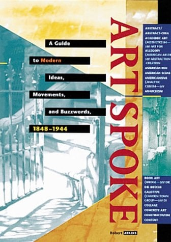 Artspoke: A Guide to Modern Ideas, Movements, and Buzzwords, 1848-1944 9781558593886