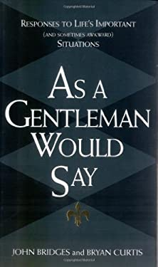 As a Gentleman Would Say: Responses to Life's Important (and Sometimes Awkward) Situations 9781558538467