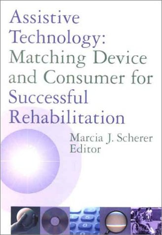 Assistive Technology: Matching Device and Consumer for Successful Rehabilitation 9781557988409