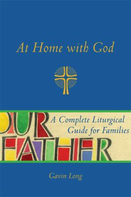 At Home with God: A Complete Liturgical Guide for the Christian Home 9781557256850