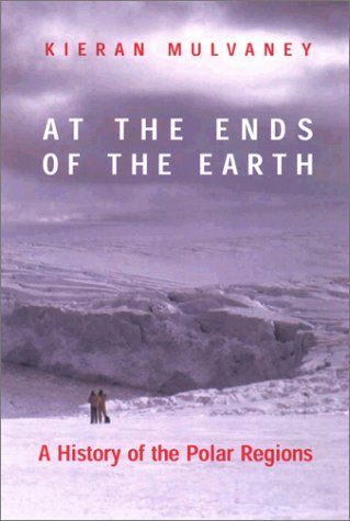 At the Ends of the Earth: A History of the Polar Regions 9781559639088