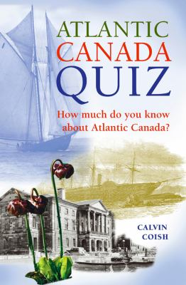 Atlantic Canada Quiz: How Much Do You Know about Atlantic Canada? 9781551096476