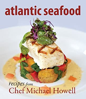Atlantic Seafood: Recipes from Chef Michael Howell 9781551097282