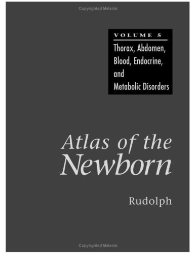 Atlas of the Newborn, Volume 5: Thorax, Abdomen, Blood, Endocrine and Metabolic Disorders 9781550090352