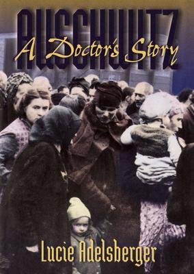 Auschwitz: A Doctor's Story 9781555536596