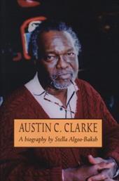 Austin C. Clarke: A Biography