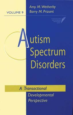 Autism Spectrum Disorders: A Transactional Developmental Perspective 9781557664457