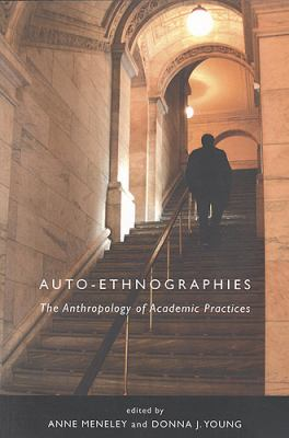 Auto-Ethnographies: The Anthology of Academic Practices 9781551116846