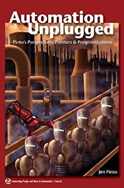 Automation Unplugged: Pinto's Perspectives, Pointers, & Prognostications 9781556178641