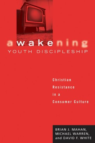 Awakening Youth Discipleship: Christian Resistance in a Consumer Culture 9781556351365