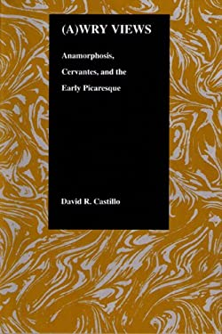 Awry Views: Anamorphosis, Cervantes, and the Early Picaresque 9781557532275